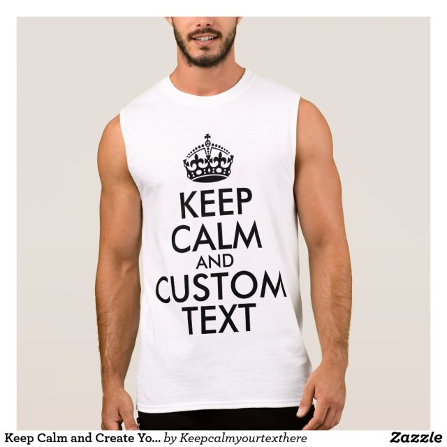 Keep Calm and Create Your Own Sleeveless Shirt