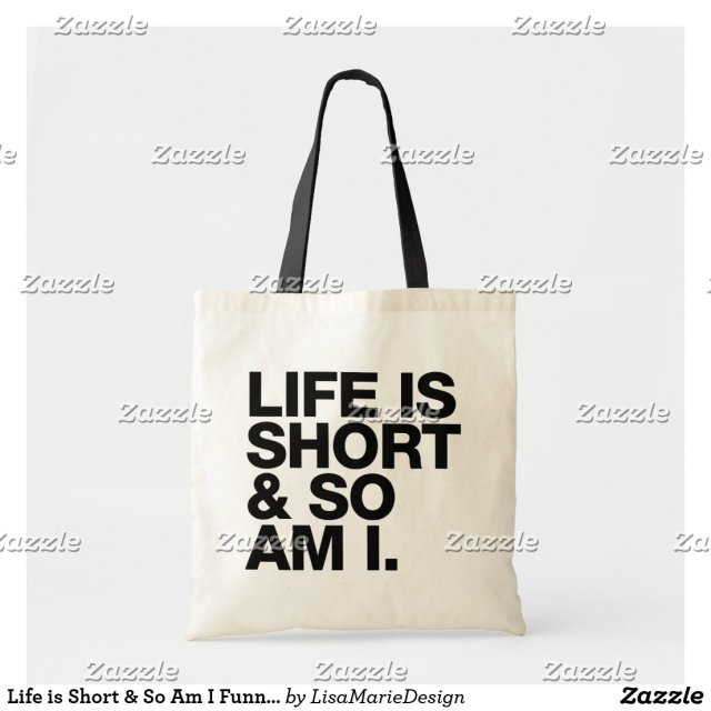Life is Short & So Am I Tote Bag
