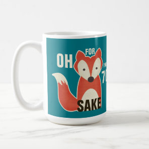 Oh, For Fox Sake I'm 70 Birthday Coffee Mug