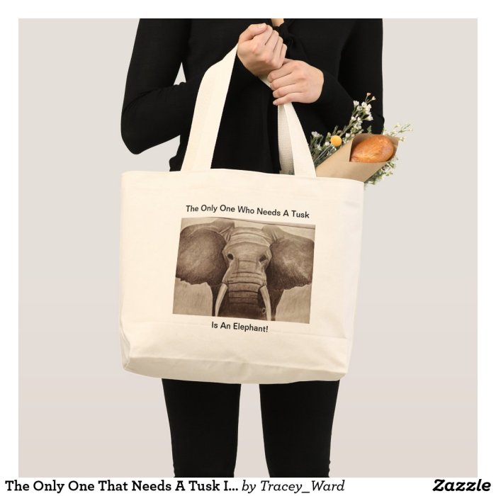 The Only One That Needs A Tusk Is An Elephant Large Tote Bag