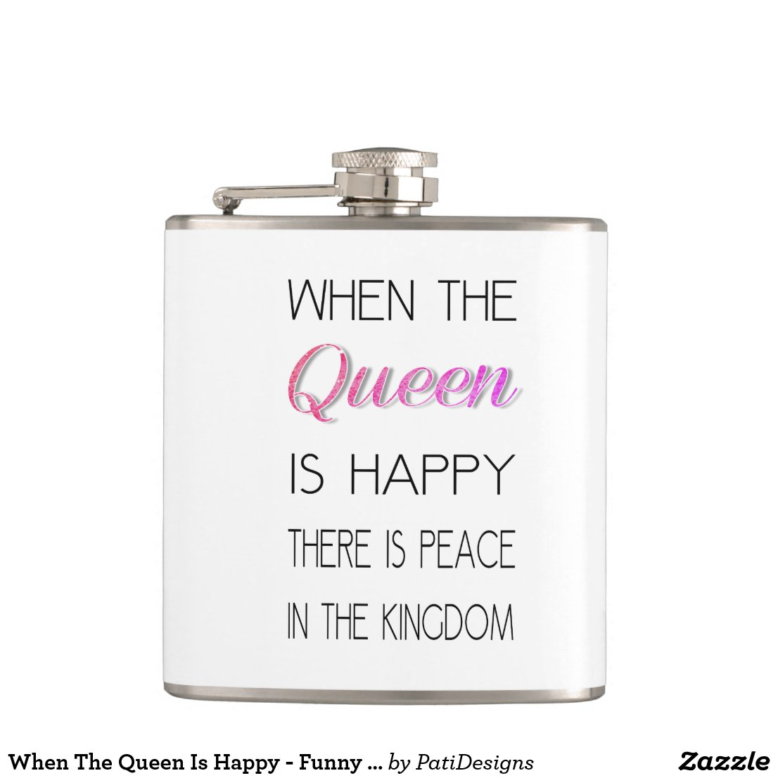 When The Queen Is Happy Hip Flask