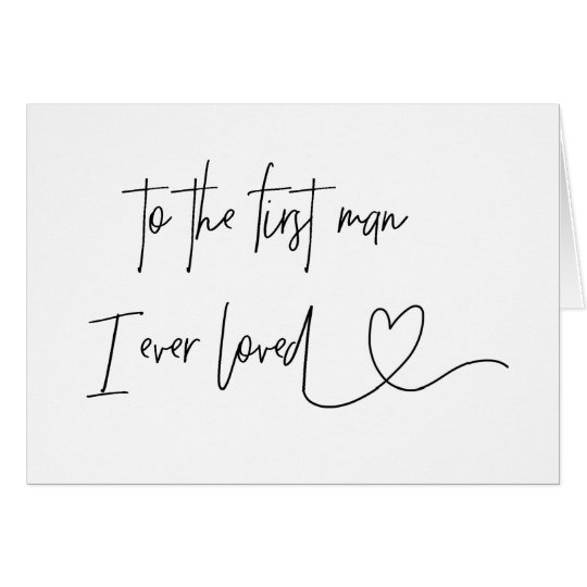 Download To The First Man I Ever Loved Dad Card   Zazzle.com.au