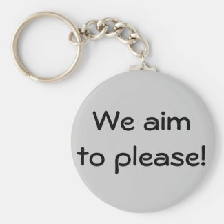 We aim to please! key chains