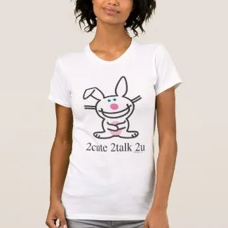2cute 2talk 2u tshirts
