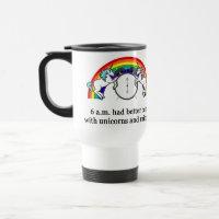 6 AM Need Unicorns Travel Mug