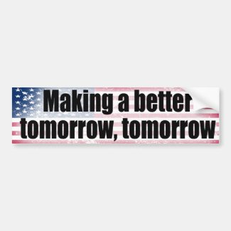 A better tomorrow, tomorrow car bumper sticker