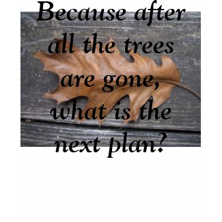 After the Trees Are Gone? Tshirt by CricketDiane zazzle_shirt