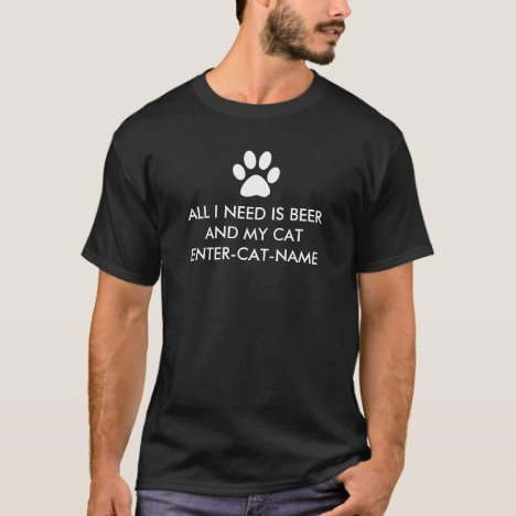 All I Need is Beer and My Cat Personalize T-Shirt