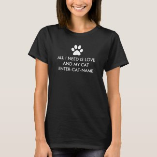 All I Need is Love and My Cat Personalize T-Shirt