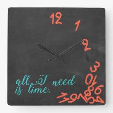 all I need is time. Chalkboard with teal & orange Square Wall Clock