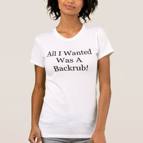 ALL I WANTED WAS A BACKRUB MATERNITY SHIRT