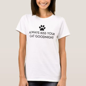 Always Kiss Your Cat Goodnight Black Paw Print T-Shirt