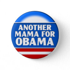 Another Mama for Obama Button