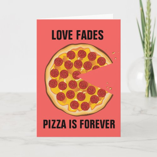 ANTI-VALENTINE'S DAY FUNNY PIZZA GREETING CARD