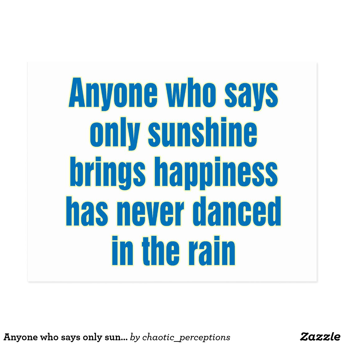 Anyone Who Says Only Sunshine Brings Happiness Postcard