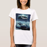 Are you out there? Women's T-Shirt