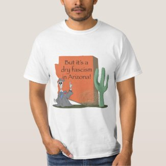 Arizona Dry Fascism T-Shirt shirt