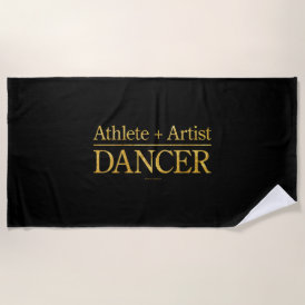 Athlete   Artist = Dancer Beach Towel