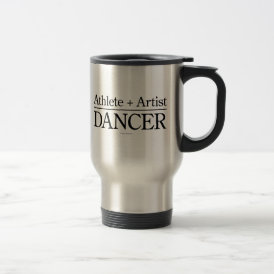 Athlete   Artist = Dancer Travel Mug