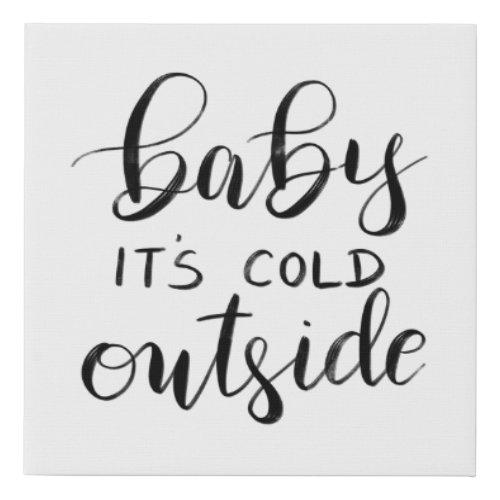 Baby Its Cold Outside | Handwritten Holiday Script Faux Canvas Print