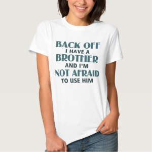 Back Off I Have a Brother (blue) Tee Shirt