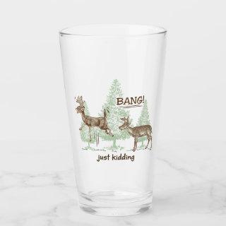 Bang! Just Kidding! Hunting Humor Glass