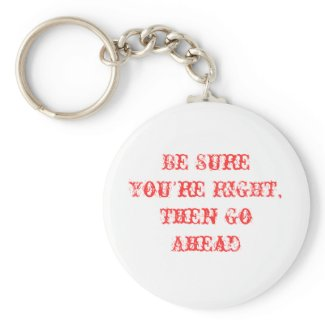 Be Sure You're Right Keychain keychain
