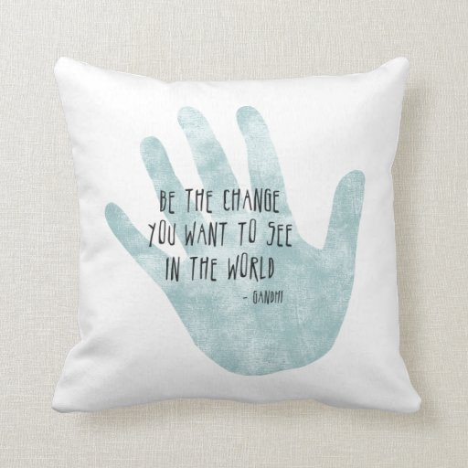 Be the Change Hand Throw Pillow