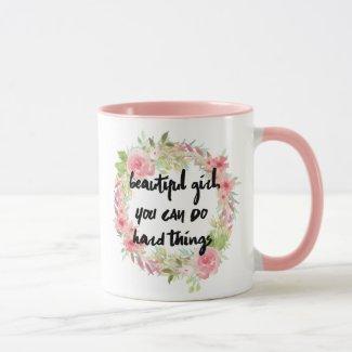 Beautiful Girl YOU CAN DO HARD THINGS Mug