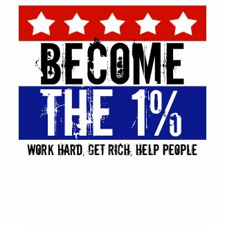 Become the One Percent, Anti-Occupy Wall Street zazzle_shirt