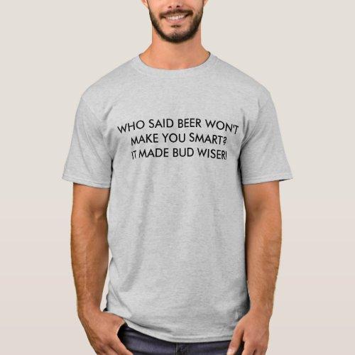 Beer Won't Make You Smart Humor T-Shirt