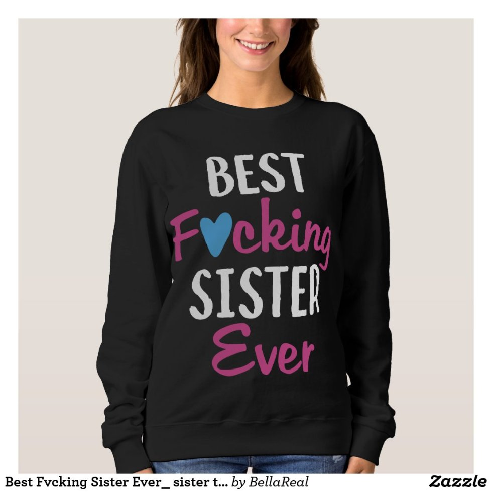 Best Fucking Sister Ever Sister t shirts