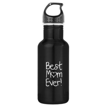 Best Mom Ever! Water Bottle