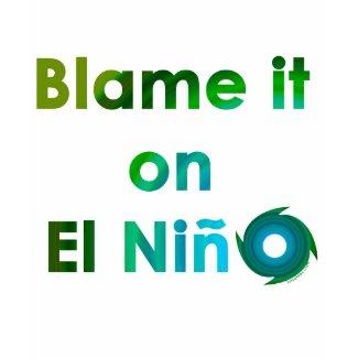 Blame El Nino shirt