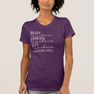 Busy, Stress, Joy, Choose Well Saying T Shirt