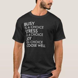Busy, Stress, Joy, Choose Well Saying T-Shirt