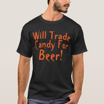 Candy For Beer Funny Halloween Saying T-Shirt