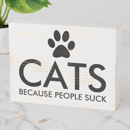 Cats Because People Suck Paw Print   Black Wooden Box Sign