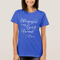 Champagne Is My Spirit Animal. Funny, Nerdy Saying T-Shirt