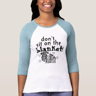 chihuahua, don't, sit on the, blanket! tees