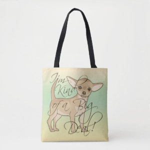 Chihuahua I'm Kind of a Big Deal Tote Bag