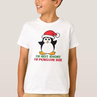 Christmas Penguin I'm Not Short I'm Penguin Size T-Shirt