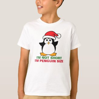 Christmas Penguin I'm Not Short I'm Penguin Size T-Shirt