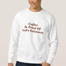 Coffee Is Proof Of God's Existence Sweatshirt