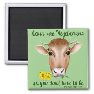 Cows are Vegetarians So You Don't Have To Be 2 Inch Square Magnet