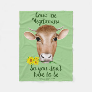 Cows are Vegetarians So You Don't Have To Be Fleece Blanket