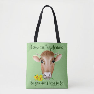 Cows are Vegetarians So You Don't Have To Be Tote Bag