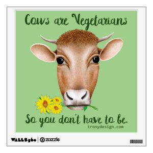 Cows are Vegetarians So You Don't Have To Be Wall Decal