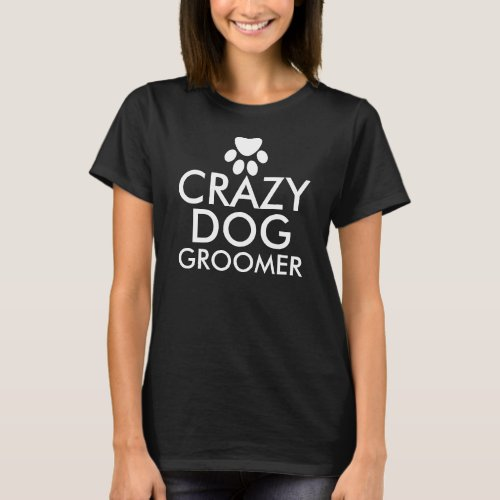 Crazy Dog Groomer Custom T-Shirt