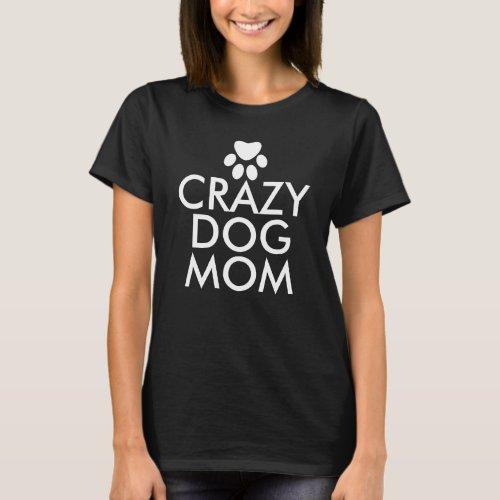 Crazy Dog Mom Custom T-Shirt
